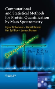 Computational and Statistical Methods for Protein Quantification by Mass Spectrometry ebook by Ingvar Eidhammer, Harald Barsnes, Geir Egil Eide,...