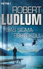 Das Sigma-Protokoll - Roman ebook by Robert Ludlum