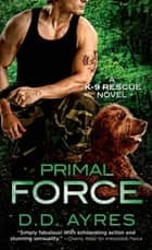 Primal Force - A K-9 Rescue Novel ebook by D. D. Ayres