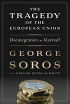 The Tragedy of the European Union - Disintegration or Revival? ebook by George Soros, Gregor Schmitz