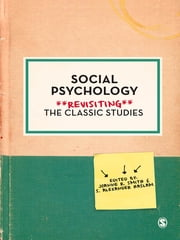 Social Psychology - Revisiting the Classic Studies ebook by Dr. Joanne R. Smith,S Alexander Haslam