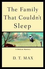 The Family That Couldn't Sleep - A Medical Mystery ebook by D.T. Max