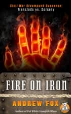 Fire on Iron ebook by Andrew Fox