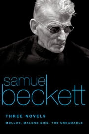 Three Novels - Molloy, Malone Dies, The Unnamable ebook by Samuel Beckett