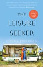 The Leisure Seeker: Read the book that inspired the movie ebook by Michael Zadoorian