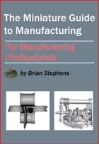 The Miniature Guide to Manufacturing ebook by Brian Stephens