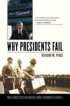 Why Presidents Fail - White House Decision Making from Eisenhower to Bush II ebook by Richard M. Pious