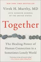 Together - The Healing Power of Human Connection in a Sometimes Lonely World ebook by Vivek H Murthy M.D.