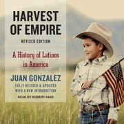 Harvest of Empire - A History of Latinos in America audiobook by Juan Gonzalez
