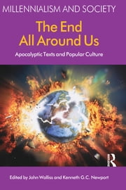 The End All Around Us - Apocalyptic Texts and Popular Culture ebook by John Walliss,Kenneth G. C. Newport
