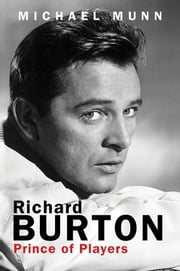 Richard Burton - Prince of Players ebook by Michael Munn