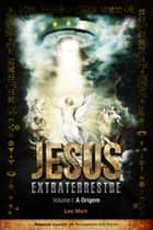 Jesus Extraterrestre - A Origem ebook by Leo Mark
