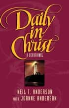 Daily in Christ ebook by Neil T. Anderson, Joanne Anderson