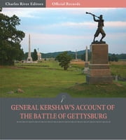 Official Records of the Union and Confederate Armies: General Joseph Kershaws Account of Gettysburg and the Pennsylvania Campaign ebook by Joseph Kershaw