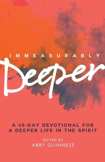 Immeasurably Deeper - A 40-day devotional for a deeper life in the Spirit ebook by Abby Guinness