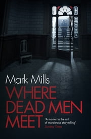 Where Dead Men Meet - The adventure thriller of the year ebook by Mark Mills