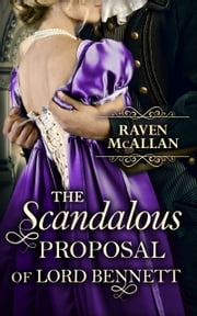The Scandalous Proposal Of Lord Bennett ebook by Raven McAllan