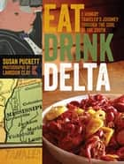 Eat Drink Delta - A Hungry Traveler's Journey through the Soul of the South ebook by Susan Puckett, Langdon Clay