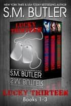 Lucky Thirteen (Books 1-3) - A New Adult Military Romance Series ebook by S.M. Butler