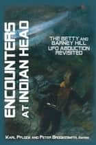 Encounters At Indian Head: The Betty and Barney Hill UFO Abduction Revisited ebook by Karl Pflock & Peter Brookesmith, eds.