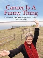 Cancer Is A Funny Thing: A Humorous Look at the Bright Side of Cancer...And There Is One ebook by Marie deHaan