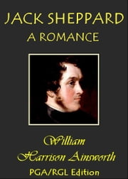 Jack Sheppard - A Romance ebook by William Harrison Ainsworth