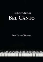 The Lost Art of Bel Canto ebook by Leta Whitney,Andy Anselmo,William C Even