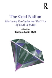 The Coal Nation - Histories, Ecologies and Politics of Coal in India ebook by Kuntala Lahiri-Dutt