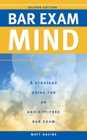 Bar Exam Mind - A Strategy Guide for an Anxiety-Free Bar Exam ebook by Matt Racine