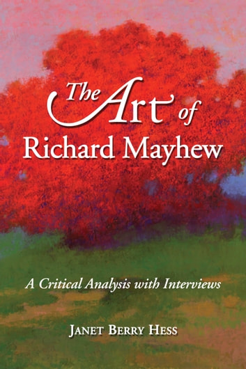 The Art of Richard Mayhew - A Critical Analysis with Interviews ebook by Janet Berry Hess
