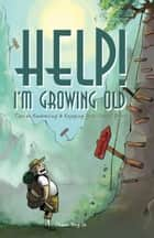Help! I'm Growing Old - Tips on Embracing & Enjoying Your Senior Years ebook by Chuah Tong-Ik