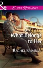 What Belongs to Her (Mills & Boon Superromance) ebook by Rachel Brimble