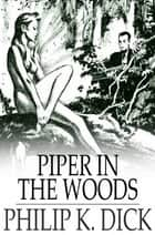 Piper in the Woods ebook by Philip K. Dick