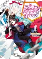 An Archdemon's Dilemma: How to Love Your Elf Bride: Volume 6 ebook by Fuminori Teshima