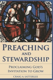 Preaching and Stewardship - Proclaiming God's Invitation to Grow ebook by Craig A. Satterlee