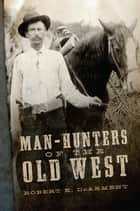 Man-Hunters of the Old West ekitaplar by Robert K. DeArment
