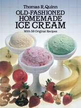 Old-Fashioned Homemade Ice Cream - With 58 Original Recipes ebook by Thomas R. Quinn