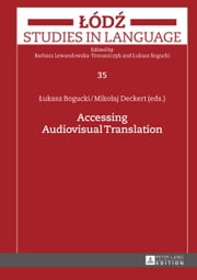 Accessing Audiovisual Translation ebook by Lukasz Bogucki,Mikolaj Deckert