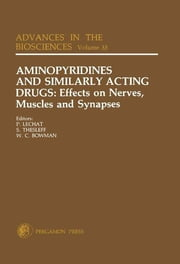 Aminopyridines and Similarly Acting Drugs: Effects on Nerves, Muscles and Synapses - Proceedings of a IUPHAR Satellite Symposium in Conjunction with the 8th International Congress of Pharmacology, Paris, France, July 27-29, 1981 ebook by P. Lechat,S. Thesleff,W. C. Bowman