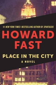 Place in the City - A Novel ebook by Howard Fast