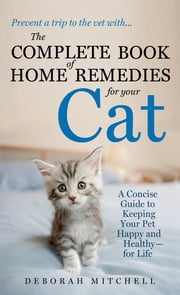 The Complete Book of Home Remedies for Your Cat ebook by Deborah Mitchell