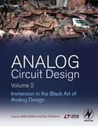 Analog Circuit Design Volume 2 - Immersion in the Black Art of Analog Design ebook by Bob Dobkin, Jim Williams
