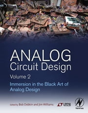 Analog Circuit Design Volume 2 - Immersion in the Black Art of Analog Design ebook by Bob Dobkin,Jim Williams