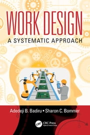 Work Design - A Systematic Approach ebook by Adedeji B. Badiru, Sharon C. Bommer
