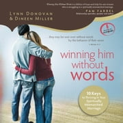 Winning Him Without Words - 10 Keys to Thriving in Your Spiritually Mismatched Marriage audiobook by Lynn Donovan, Dineen Miller