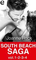 South Beach Saga vol.1-2-3-4 (eLit) - Fantasie senza scrupoli | Patente di caccia | Pelle di zucchero | Appuntamento di fuoco ebook by Joanne Rock