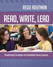 Read, Write, Lead - Breakthrough Strategies for Schoolwide Literacy Success ebook by Regie Routman