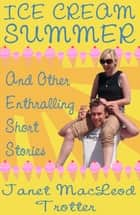 ICE CREAM SUMMER - and other enthralling short stories ebook by Janet MacLeod Trotter