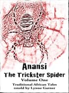 Anansi The Trickster Spider - Volume One ebook by Lynne Garner