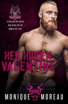 Her Hidden Valentine - A Bad Boy Biker Novella ebook by Monique Moreau